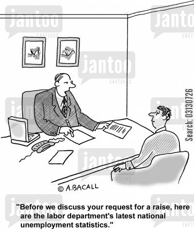 pay raise cartoon humor: Before we discuss your request for a raise, here are the latest unemployment statistics.