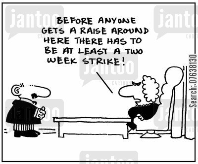 hardliner cartoon humor: 'Before anyone gets a raise around here there has to be at least a two week strike.'
