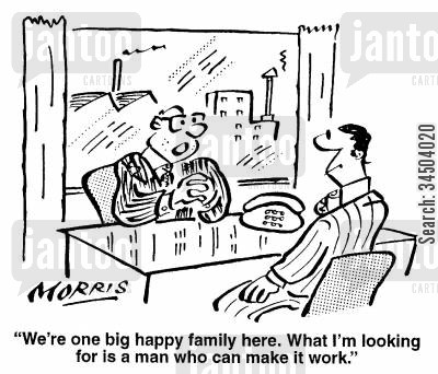 slackness cartoon humor: We're one big happy family here. What I'm looking for is a man who can make it work.