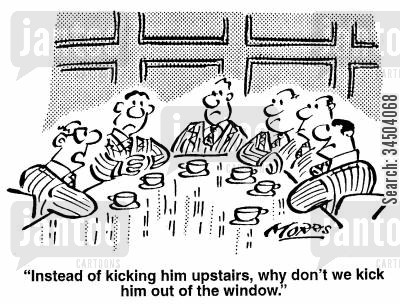 kicking out cartoon humor: Instead of kicking him upstairs, why don't we kick him out of the window.