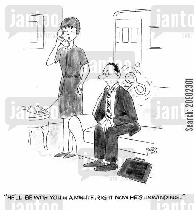 job stresses cartoon humor: 'He'll be with you in a minute. Right now he's unwinding.'