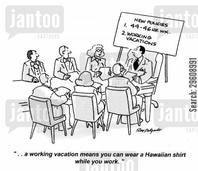 hawaii cartoon humor: '... a working vacation means you can wear a Hawaiian shirt while you work.'
