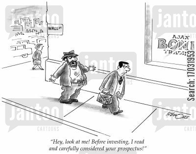 prospectus cartoon humor: 'Hey, look at me! Before investing, I read and carefully considered your prospectus!'