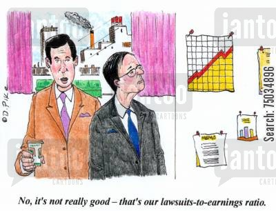 manage cartoon humor: 'No, it's not really good - that's our lawsuits-to-earnings ratio.'