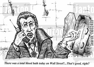 blood baths cartoon humor: 'There was a total blood bath today on Wall Street?...That's good, right?'