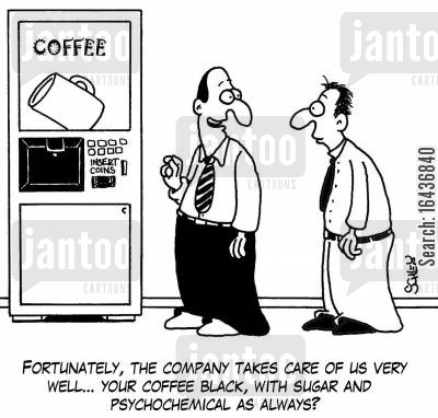companies cartoon humor: Fortunately, the company takes care of us very well... your coffee black, with sugar and psychochemical as always?