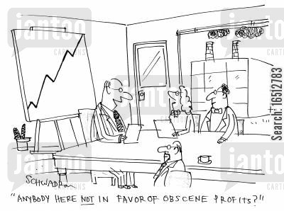 business ethic cartoon humor: 'Anybody here not in favor of obscene profits?'