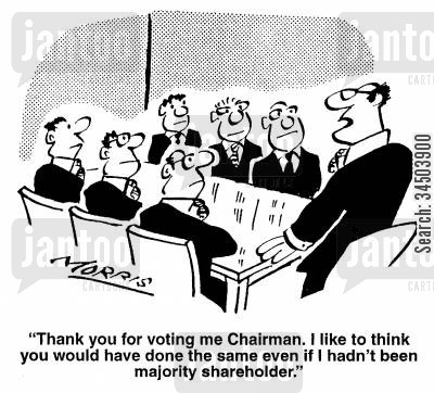 interest cartoon humor: Thank you for voting me Chairman. I like to think you would have done the same even if I hadn't been majority shareholder.