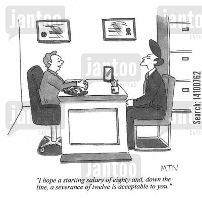 starting salary cartoon humor: I hope a starting salary of 80 and a severance of 12 is acceptable....