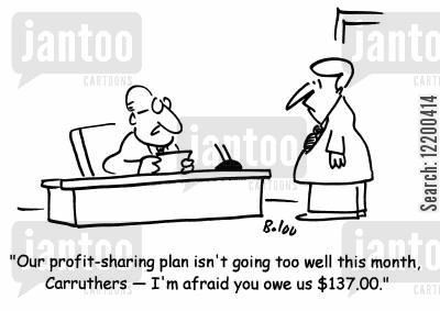 cooperative cartoon humor: Our profit-sharing plan isn't going too well this month, Carruthers- I'm afraid you owe us $137.00