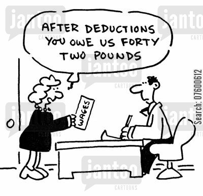 pay day cartoon humor: 'After deductions you owe us forty two pounds.'
