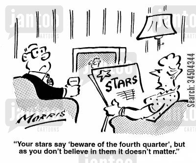 fourth quarter cartoon humor: Your stars say 'beware of the fourth quarter' but as you don't believe in them it doesn't matter.
