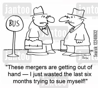 business mergers cartoon humor: 'These mergers are getting out of hand -- I just wasted the last six months trying to sue myself!'