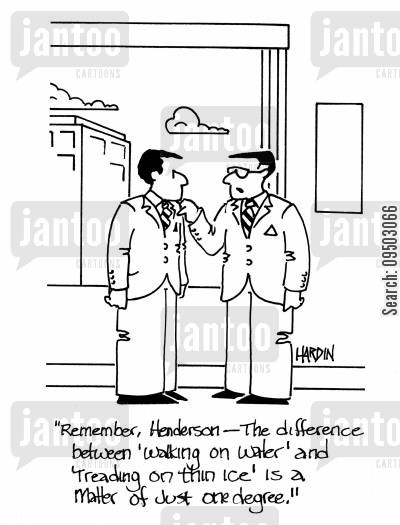 ices cartoon humor: 'Remember, Henderson - The difference between 'walking on water' and 'treading on thin ice' is a matter of just one degree.'