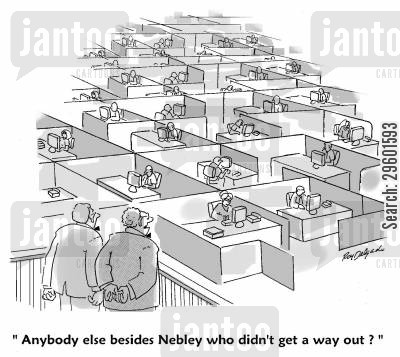 open plan cartoon humor: 'Anybody else beside Nebley who didn't get a way out?'