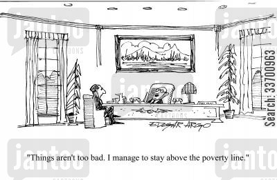 poverty line cartoon humor: 'Things aren't too bad. I manage to stay above the poverty line.'