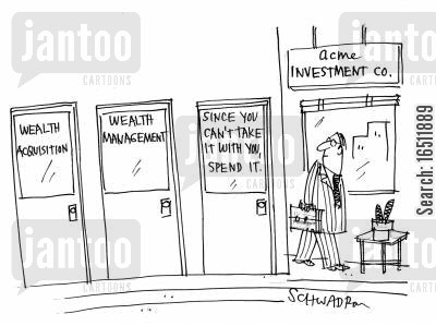 big spender cartoon humor: Wealth AcquisitionWealth ManagementSince You Can't Take it with you, Spend it.