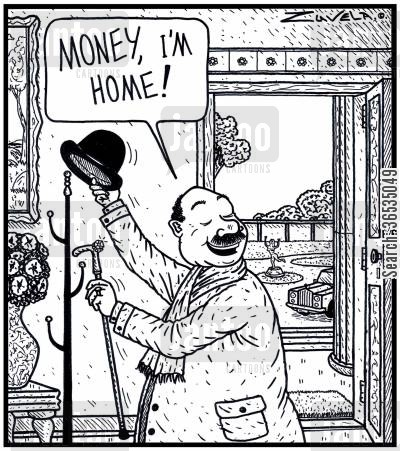 mansion cartoon humor: The rich person's version of 'Honey I'm home!': 'Money I'm home.'