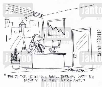 mailed cartoon humor: 'The Check is in the mail. There's just no money in the account.'