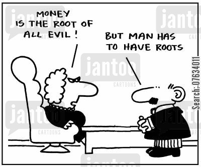 greedily cartoon humor: Money is the root of all evil!