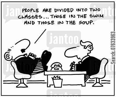 poverty lines cartoon humor: People are divided into two classes. . .those in the swim and those in the soup.