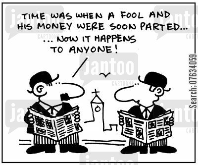 financially cartoon humor: Time was when a fool and his money were soon parted. . .now it happens to anyone!