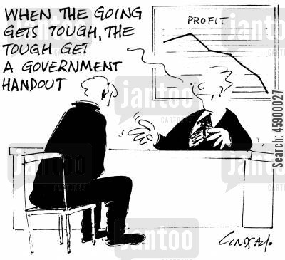 government handouts cartoon humor: 'When the going gets tough, the tough get a government handout.'