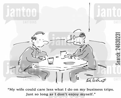 business vacation cartoon humor: 'My wife could care less what I do on my business trips. Just so long as I don't enjoy myself.'