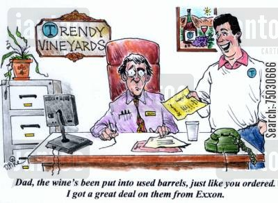 oil companies cartoon humor: 'Dad, the wine's been put into used barrels, just like you ordered. I got a great deal on them from Exxon.'