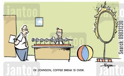fooling aorund cartoon humor: 'OK Johnson, coffee break is over.'