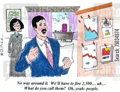 gain cartoon humor: 'No way around it. We'll have to fire 2,500...uh... What do you call them? Oh,yeah: people.'