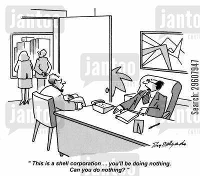 qualified cartoon humor: 'This is a shell corporation... You'll be doing nothing. Can you do nothing?'
