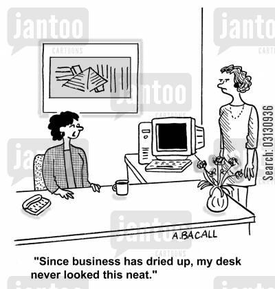 tidy desk cartoon humor: Since business dried up, my desk never looked neater.