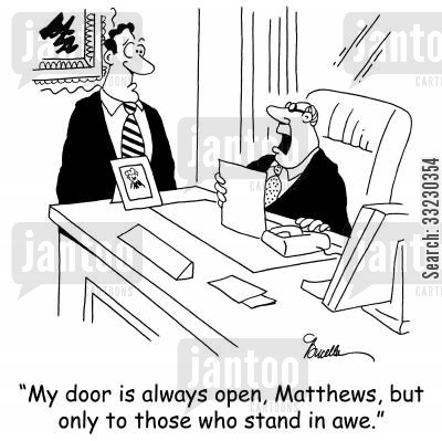 nagement cartoon humor: 'My door is always open, Matthews, but only to those who stand in awe.'