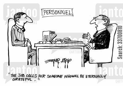 interviewer cartoon humor: 'The job calls for someone who will be eternally grateful.'