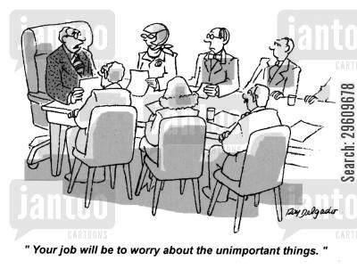 meets cartoon humor: 'Your job will be to worry about the unimportant things.'