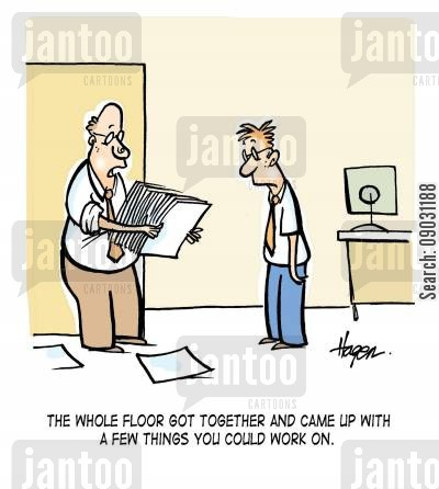 student placement cartoon humor: 'The whole floor got together and came up with a few things you could work on.'