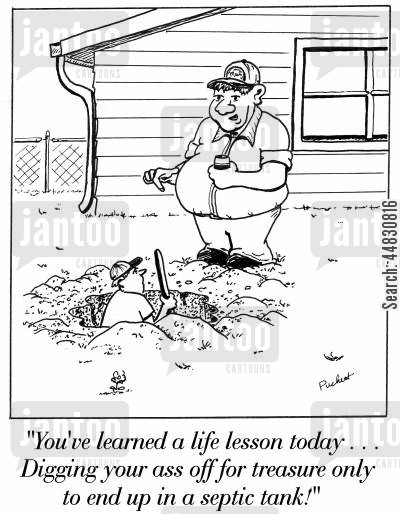 sackings cartoon humor: A boy is in a hole that he just dug.His uncle says:'You've learned a life lesson today . . . Digging your ass off for treasure only to end up in a septic tank!'