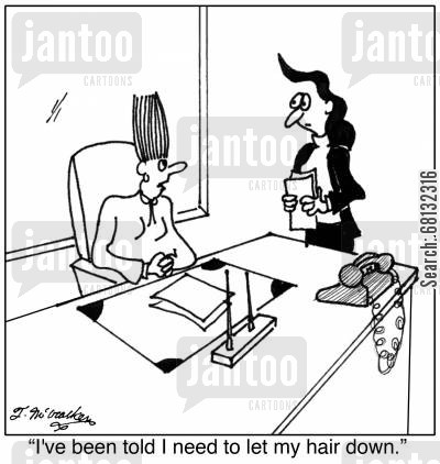 let your hair down cartoon humor: 'I've been told I need to let my hair down.'