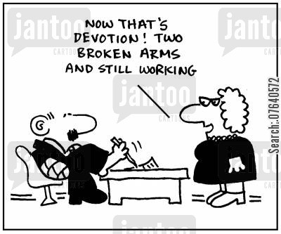 loyal employees cartoon humor: 'Now that's devotion. Two broken arms and still working.'