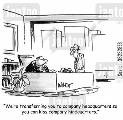 kiss up cartoon humor: We're transferring you to company headquarters so you can kiss company hindquarters.