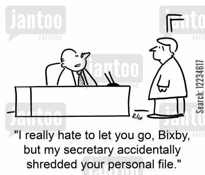 personal file cartoon humor: 'I really hate to let you go, Bixby, but my secretary accidentally shredded your personal file.'