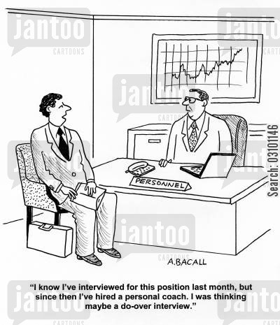 second chance cartoon humor: 'I know I've interviewed for this position last month, but since then I've hired a personal coach. I was thinking maybe a do-over interview.'