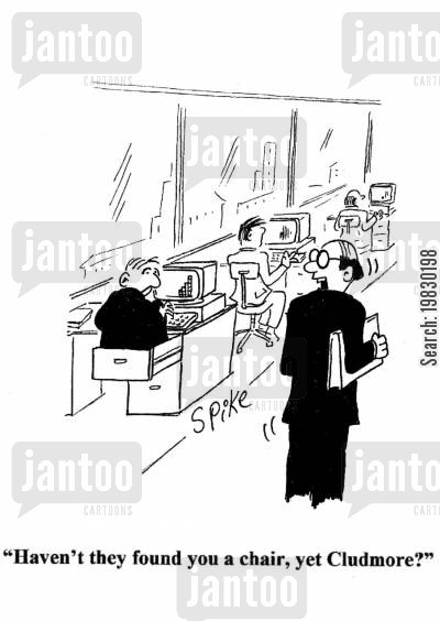 filing cabinets cartoon humor: 'Haven't they found you a chair, yet Cludmore?'