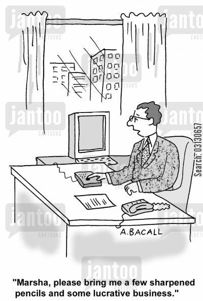 new business cartoon humor: Please bring me a few sharpened pencils and some lucrative business.