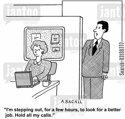job seeking cartoon humor: I'm stepping out to look for a better job.