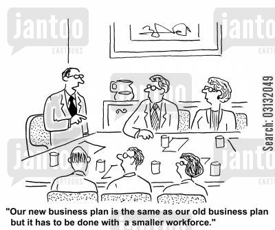 business plan cartoon humor: Our new business plan is the same as our old business plan but it has to be done with a smaller workforce.