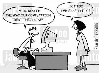 staff treatment cartoon humor: I'm impressed with the way our competition treat their staff... Not too impressed I hope.
