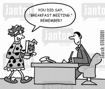 breakfast meetings cartoon humor: You did say breakfast meeting,remember?