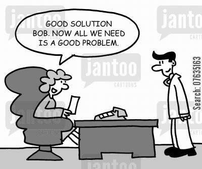 solution cartoon humor: Good solution. Now we need a good problem.